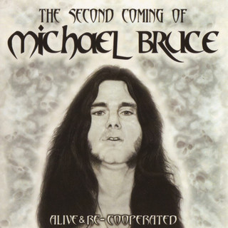 The Second Coming Of Michael Bruce:Alive & Re - Cooperated