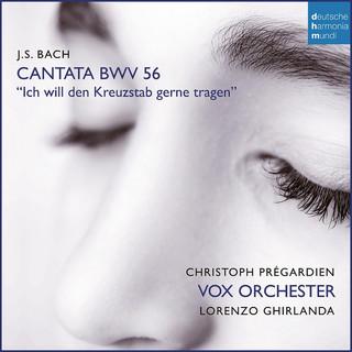 Bach:Ich Will Den Kreuzstab Gerne Tragen, BWV 56,