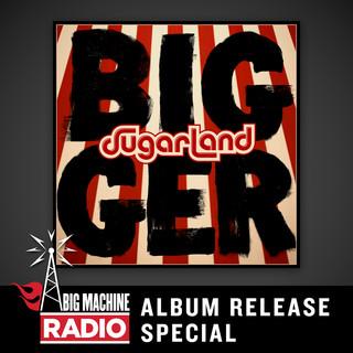 Bigger (Big Machine Radio Album Release Special)