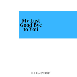 My Last Good Bye To You