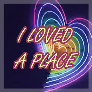 I Loved A Place