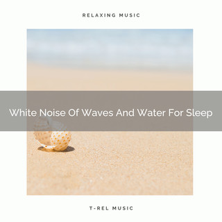 White Noise Of Waves And Water For Sleep