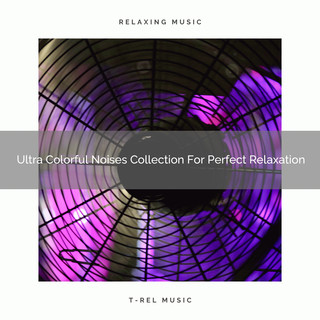 Ultra Colorful Noises Collection For Perfect Relaxation