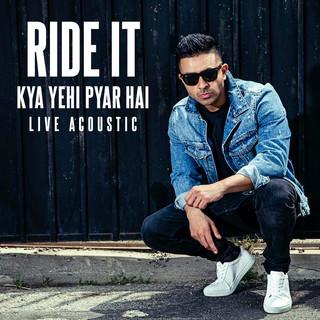 Ride It (Kya Yehi Pyar Hai) (Live) (Acoustic)