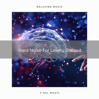Hard Noise For Lovely Chillout