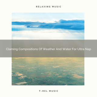 Claming Compositions Of Weather And Water For Ultra Nap