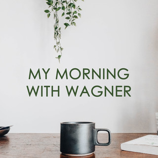 My Morning With Wagner