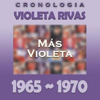Violeta Rivas Cronologia - Mas Violeta (1965 - 1970)