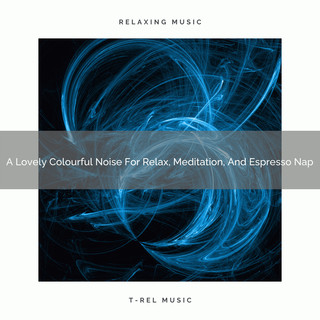 A Lovely Colourful Noise For Relax, Meditation, And Espresso Nap