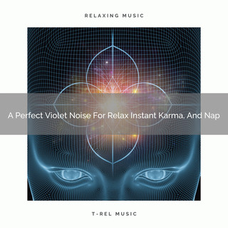A Perfect Violet Noise For Relax Instant Karma, And Nap