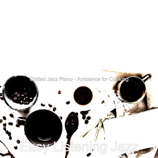 Chilled Jazz Piano - Ambiance For Cooking