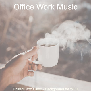 Chilled Jazz Piano - Background For WFH