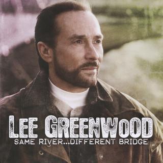 Lee Greenwood Same River…Different Bridge