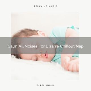 Calm All Noises For Bizarre Chillout Nap