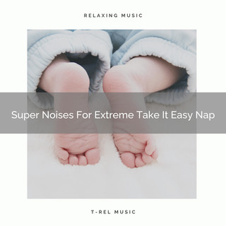 Super Noises For Extreme Take It Easy Nap