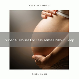 Super All Noises For Less Tense Chillout Sleep