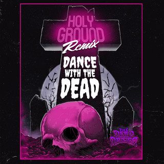 Holy Ground (Dance With The Dead Remix)