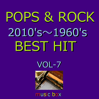 POPS & ROCK 2010's~1960's BEST HITオルゴール作品集 VOL-7 (A Musical Box Rendition of Pops&Rock 2010's-1960's Best Hit Vol-7)