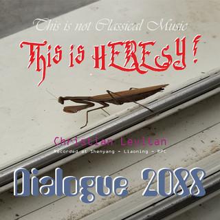 對話 2088: 這是異端邪說 Dialogue 2088: This Is Heresy