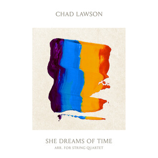 She Dreams Of Time (Arr. By Chad Lawson For String Quartet)
