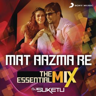 Mat Aazma Re The Essential MIX (Remix By DJ Suketu) (From