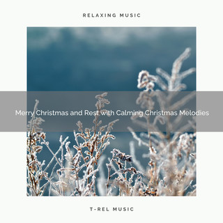 Merry Christmas And Rest With Calming Christmas Melodies