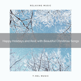 Happy Holidays And Rest With Beautiful Christmas Songs