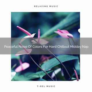 Peaceful Noise Of Colors For Hard Chillout Midday Nap