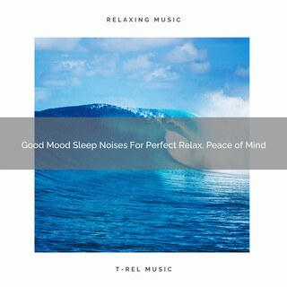 Good Mood Sleep Noises For Perfect Relax, Peace Of Mind