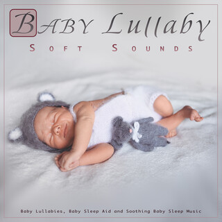 Baby Lullaby:Baby Music And Soft Sounds, Baby Lullabies, Baby Sleep Aid And Soothing Baby Sleep Music