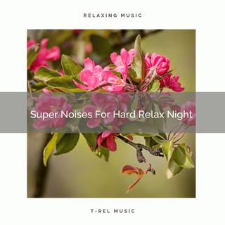 Super Noises For Hard Relax Night