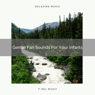 Gentle Fan Sounds For Your Infants