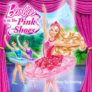 Barbie In The Pink Shoes:Keep On Dancing