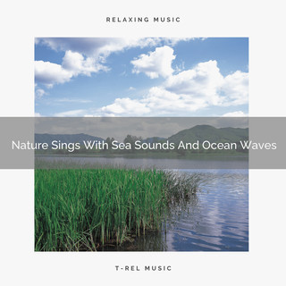 Nature Sings With Sea Sounds And Ocean Waves