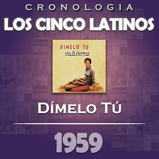 Los Cinco Latinos Cronologia - Dimelo Tu (1959)