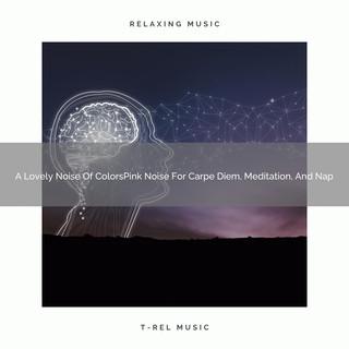 A Lovely Noise Of ColorsPink Noise For Carpe Diem, Meditation, And Nap