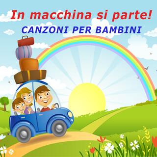 In Macchina Si Parte ! ! ! Canzoni Per Bambini