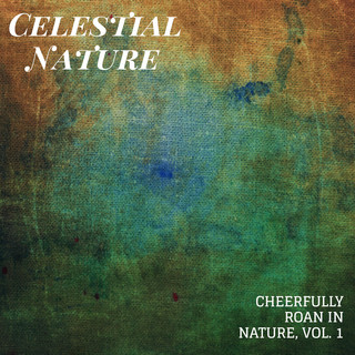 Celestial Nature - Cheerfully Roan In Nature, Vol. 1