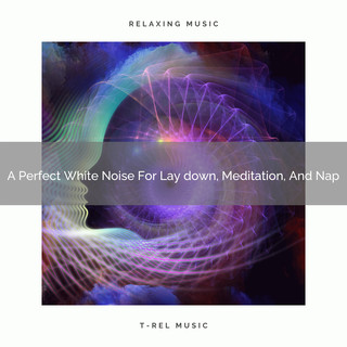 A Perfect White Noise For Lay Down, Meditation, And Nap