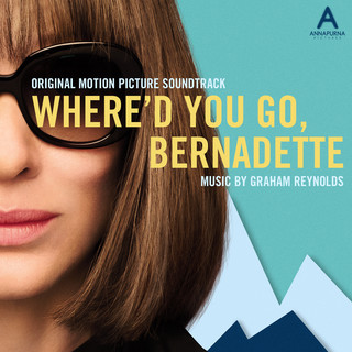 Where\'d You Go, Bernadette (Original Motion Picture Soundtrack)