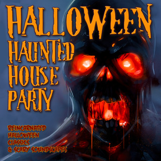 Halloween Haunted House Party:Reincarnated Halloween Classics & Scary Soundscapes