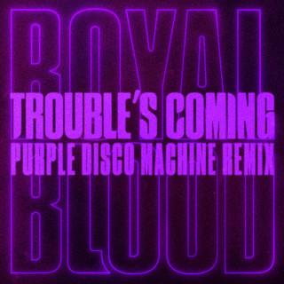 Trouble's Coming (Purple Disco Machine Remix)