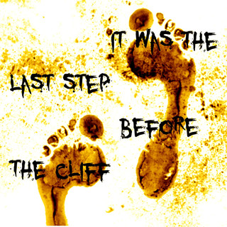 It Was The Last Step Before The Cliff