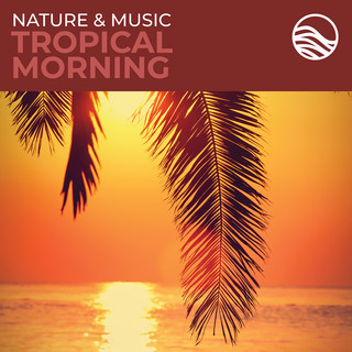 Nature & Music:Tropical Morning