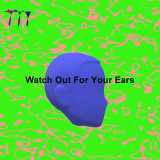 Watch Out For Your Ears