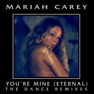 You\'re Mine (Eternal) The Dance Remixes