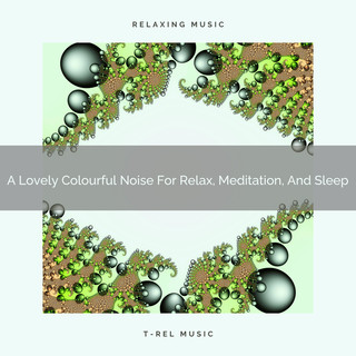 A Lovely Colourful Noise For Relax, Meditation, And Sleep