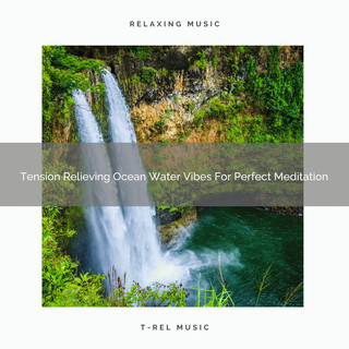 Tension Relieving Ocean Water Vibes For Perfect Meditation