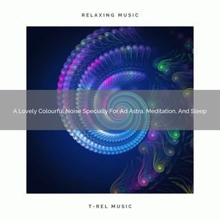 A Lovely Colourful Noise Specially For Ad Astra, Meditation, And Sleep