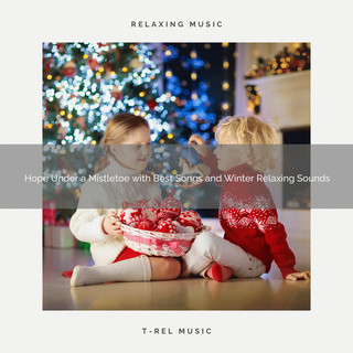 Hope Under A Mistletoe With Best Songs And Winter Relaxing Sounds